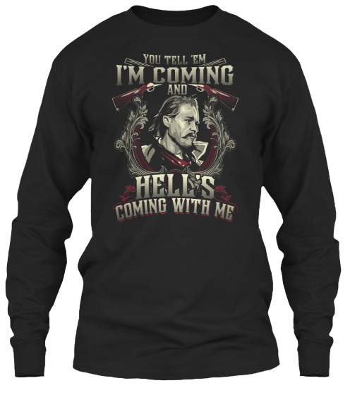 You Tell 'em I'm Coming And Hell's Coming With Me Long Sleeve T-Shirt Front