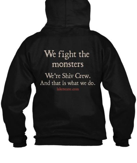 We Fight The Monsters We're Shiv Crew And That Is What We Do  Laksncane.Com Black T-Shirt Back