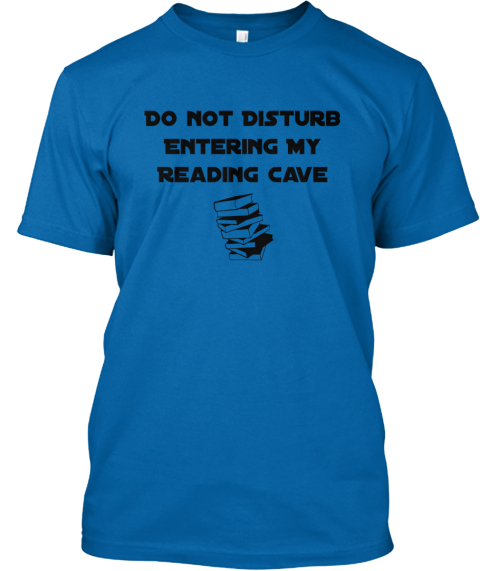 Do Not Disturb Entering My Reading Cave True Royal T-Shirt Front