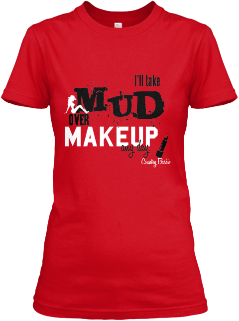 I'll Take Mud Over Makeup Any Day. Country Barbie Red Women's T-Shirt Front