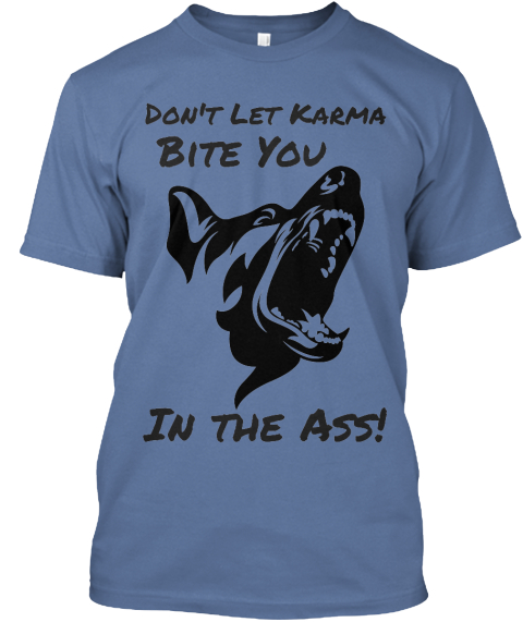 Don't Let Karma Bite You In The Ass! Denim Blue T-Shirt Front