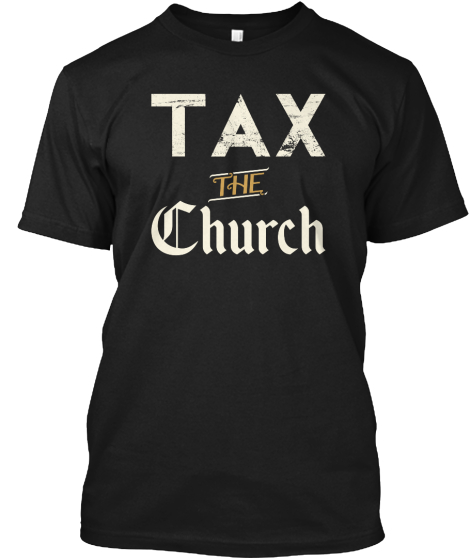 Tax The Church T-Shirt Front