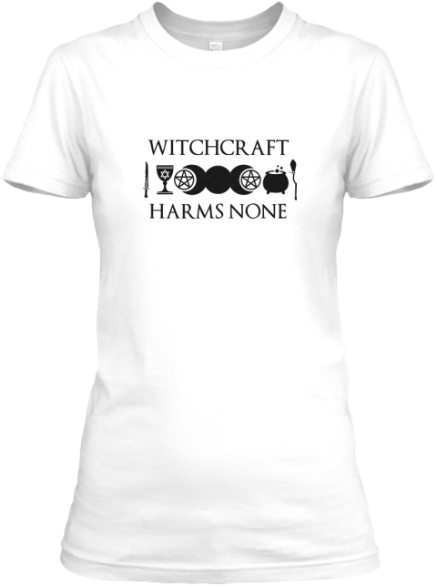 Witchcraft Harms None  White Women's T-Shirt Front