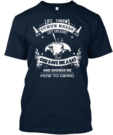 Life Throws Curve Balls Left And Right But God Gave Me A Bat And Showed Me How To Swing  T-Shirt Front