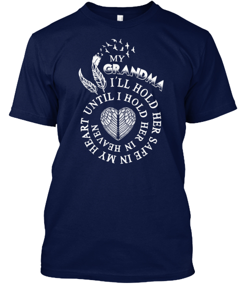 My Grandma I'll Hold Her Safe In My Heart Until I Hold Her In Heaven Navy T-Shirt Front