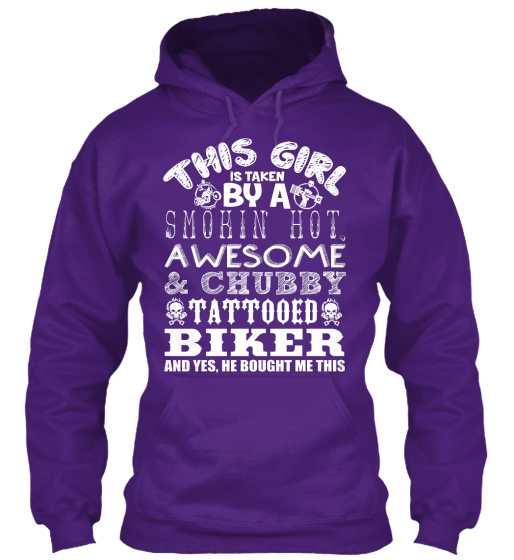 This Girl Is Taken By A Smokin Hot Awesome & Chubby Tattooed Biker And Yes He Bought Me This  Sweatshirt Front