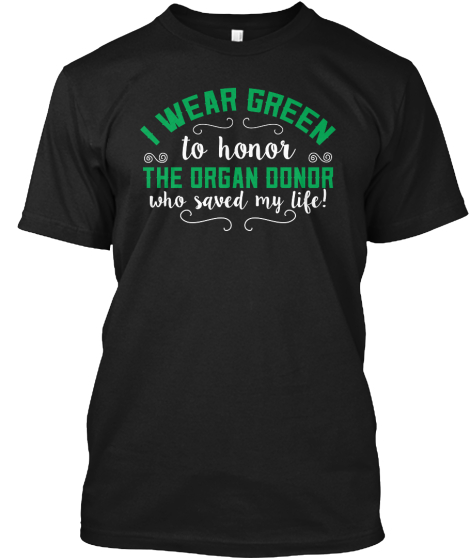 I Wear Green To Honor The Organ Donor Who Saved My Life!  T-Shirt Front