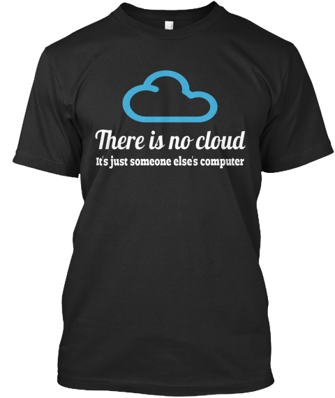 There Is No Cloud It S Just Someone Else S Computer Black T-Shirt Front