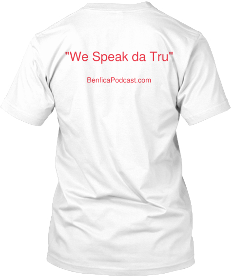 """We Speak Da Tru"" Benfica Podcast.Com White T-Shirt Back"