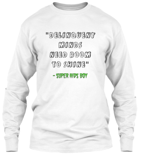 """Delinquent Minds Need Room To Shine""   Super Aids Boy White T-Shirt Front"