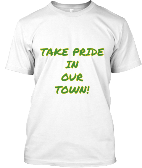 Take Pride In Our Town! White T-Shirt Front