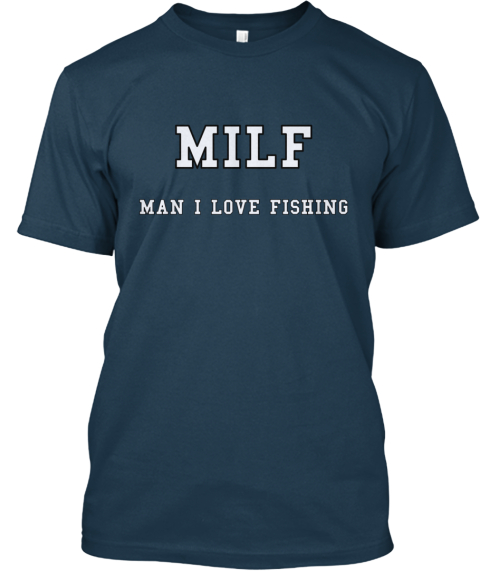Milf Man I Love Fishing Navy T-Shirt Front