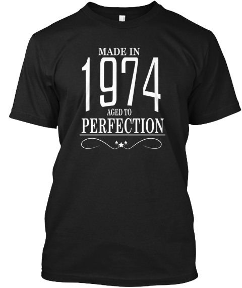 1974 • Aged To Perfection Shirt Black T-Shirt Front