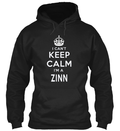 I Can't Keep Calm I'm A Zinn Black T-Shirt Front