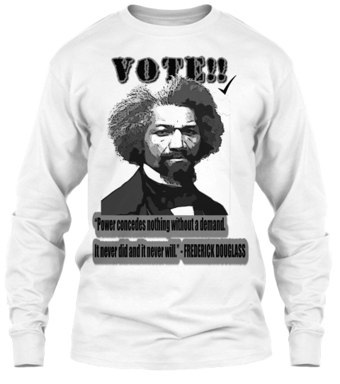 Frederick Douglass   Vote Your Power Tee White Long Sleeve T-Shirt Front