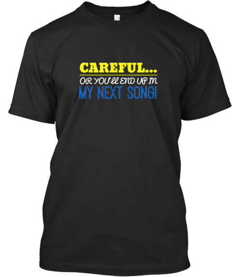 Limited Edition   End Up In My Next Song Black T-Shirt Front