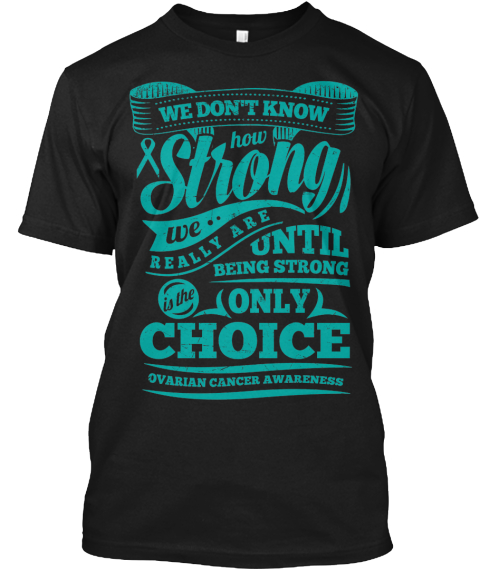 Ovarian cancer awareness strong products teespring for Ovarian cancer awareness t shirts