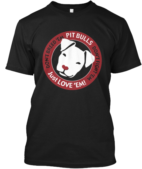 Pitbulls Just Love'em!   Only 4 Days. Black T-Shirt Front