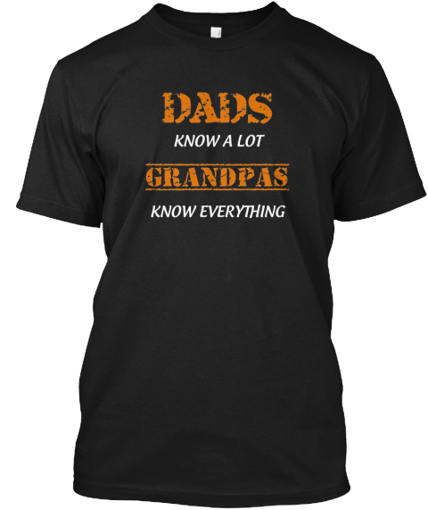 Dads Know A Lot Grandpas Know Everything Black T-Shirt Front