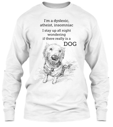 Dyslexic Atheist Insomniac Dog God - I'm a dyslexic ...