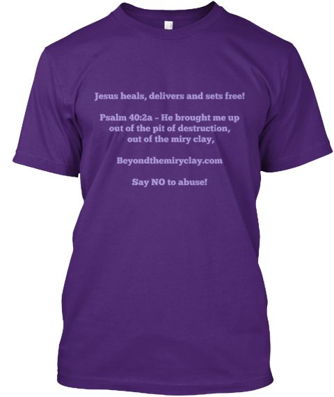 Jesus Heals, Delivers And Sets Free!  Psalm 40:2a – He Brought Me Up  Out Of The Pit Of Destruction,  Out Of The Miry... Purple T-Shirt Front