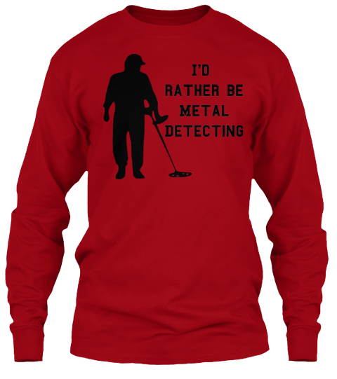 I'd   Rather Be Metal  Detecting Deep Red Long Sleeve T-Shirt Front