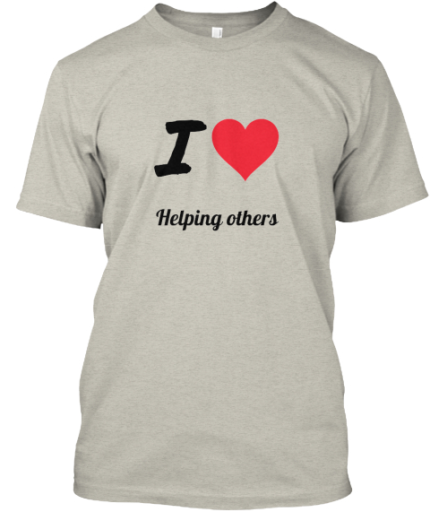 I Helping Others Ash T-Shirt Front