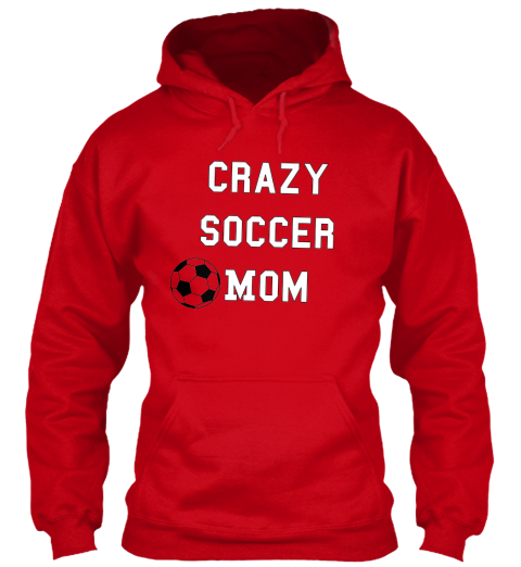 Crazy  Soccer  Mom Red Sweatshirt Front