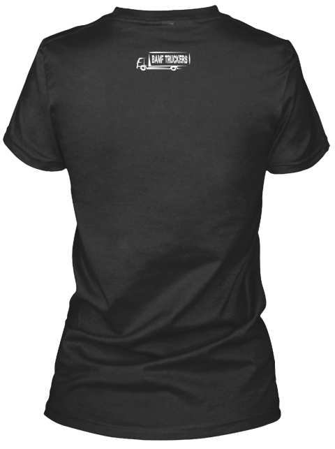 The Only More Badass Than A Trucker! Black T-Shirt Back