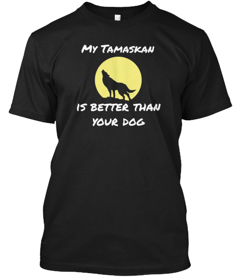My Tamaskan   Is Better Than  Your Dog Black T-Shirt Front