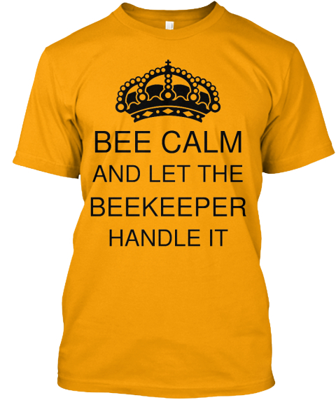Bee Calm And Let The Beekeeper Handle It Gold T-Shirt Front
