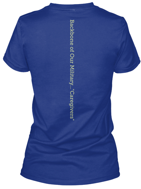 "Backbone Of Our Military...""Caregivers"" Deep Royal T-Shirt Back"