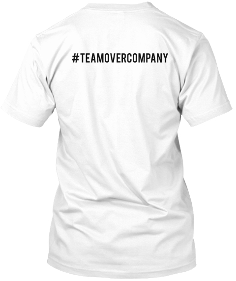 #Team Over Company White T-Shirt Back