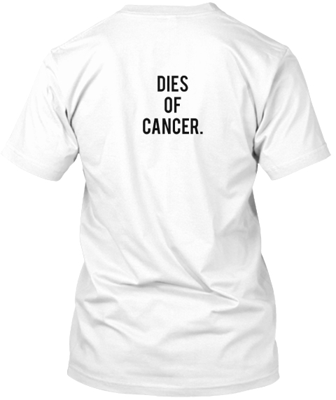 Dies  Of Cancer. White T-Shirt Back