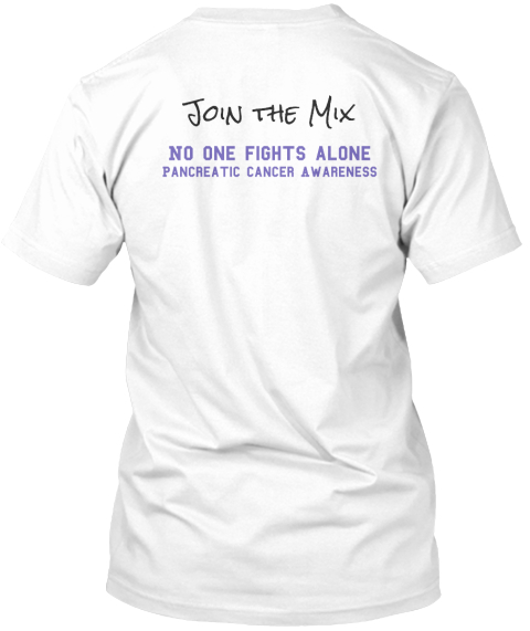 Join The Mix No One Fights Alone Pancreatic Cancer Awareness White T-Shirt Back