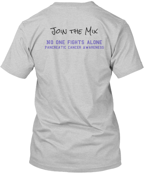 Join The Mix No One Fights Alone Pancreatic Cancer Awareness Light Steel Maglietta Back