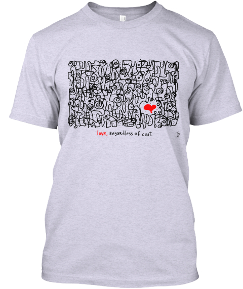 Love, Regardless Of Cost. Ash T-Shirt Front