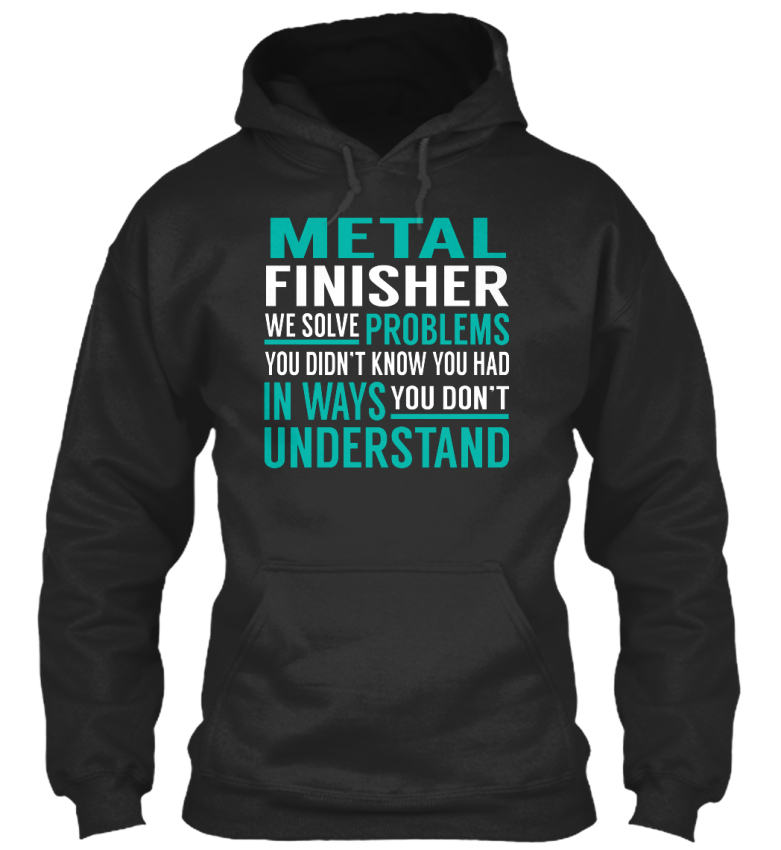Metal-Finisher-Solve-Problems-We-You-Didn-039-t-Know-Had-Standard-College-Hoodie