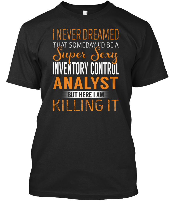 Inventory-Control-Analyst-Super-Sexy-I-Never-Dreamed-Standard-Unisex-T-Shirt