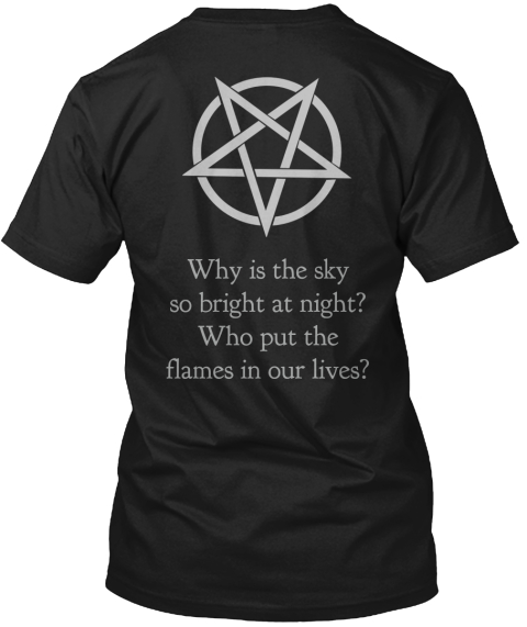 Why Is The Sky So Bright At Night? Who Put The Flames In Our Lives? Black T-Shirt Back