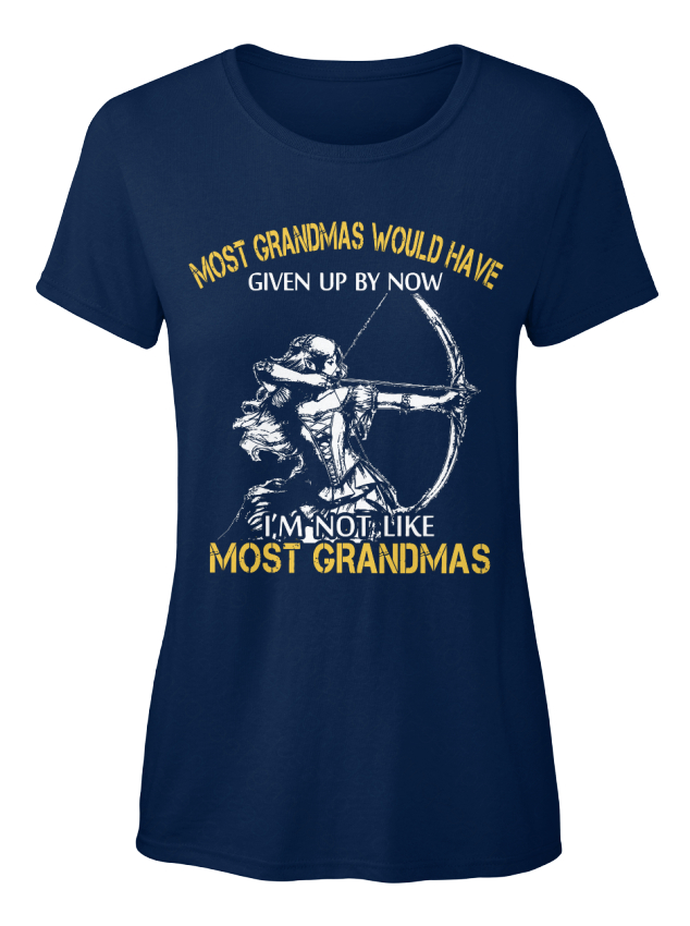 Most-Archer-Grandma-Grandmas-Would-Have-Given-Up-By-Standard-Women-039-s-T-Shirt