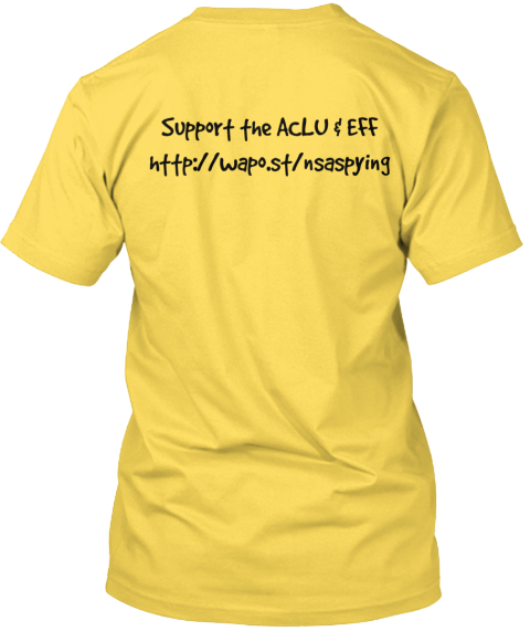 Support The Aclu %26 Eff%0 Ahttp%3 A%2 F%2 Fwapo.St%2 Fnsaspying Yellow T-Shirt Back