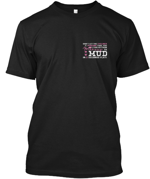 Makeup To Mud In 2 Seconds Shirt Black T-Shirt Front