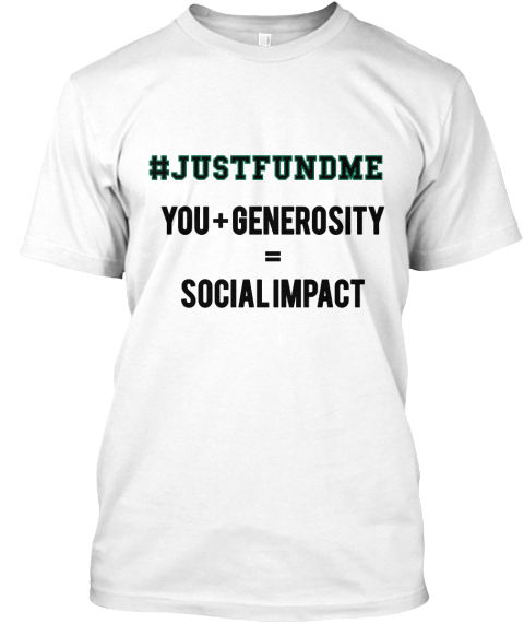 #Justfundme You + Generosity = Social Impact White T-Shirt Front