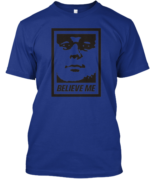 Believe Me Limited Edition Shirts (Blue) Deep Royal T-Shirt Front