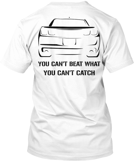 You Can't Beat What You Can't Catch White T-Shirt Back