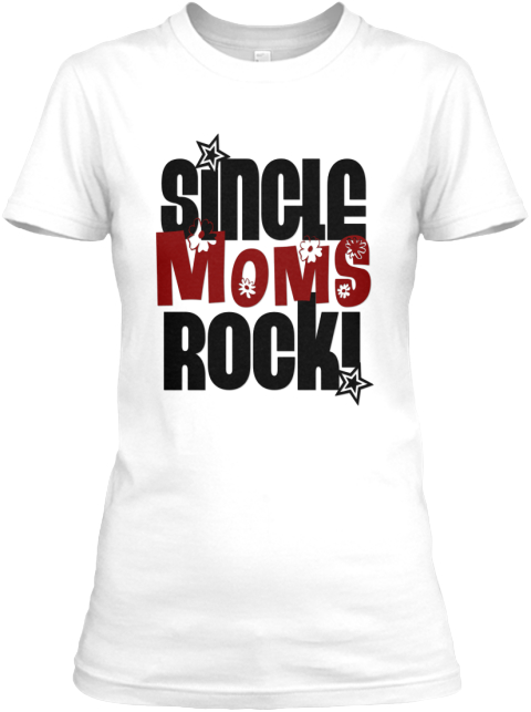 Single Moms Rock! T Shirt White Women's T-Shirt Front