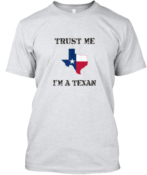 9e6112e2b Trust Me I m A Texan - TRUST ME I M A TEXAN Products