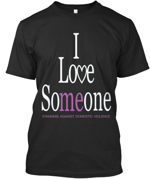 I Love Someone   End Domestic Violence  Black T-Shirt Front