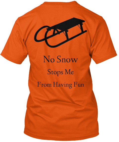 No Snow Stops Me From Having Fun Orange T-Shirt Back